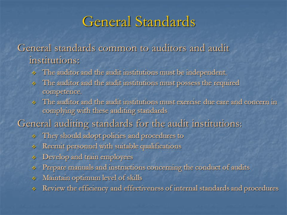 General Standards General standards common to auditors and audit institutions: The auditor and the audit institutions must be independent.