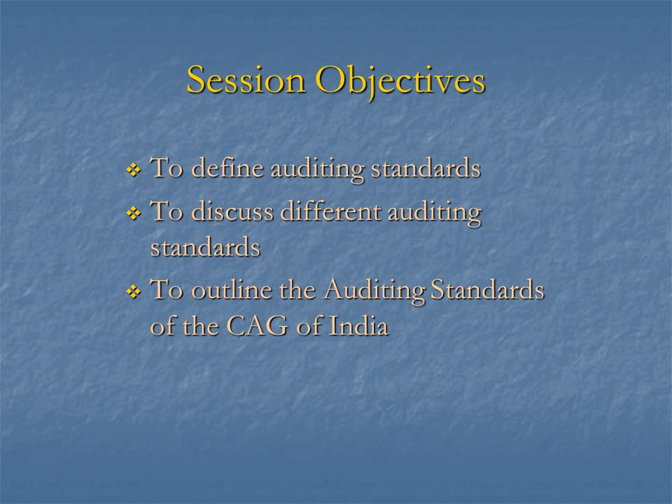 Session Objectives To define auditing standards