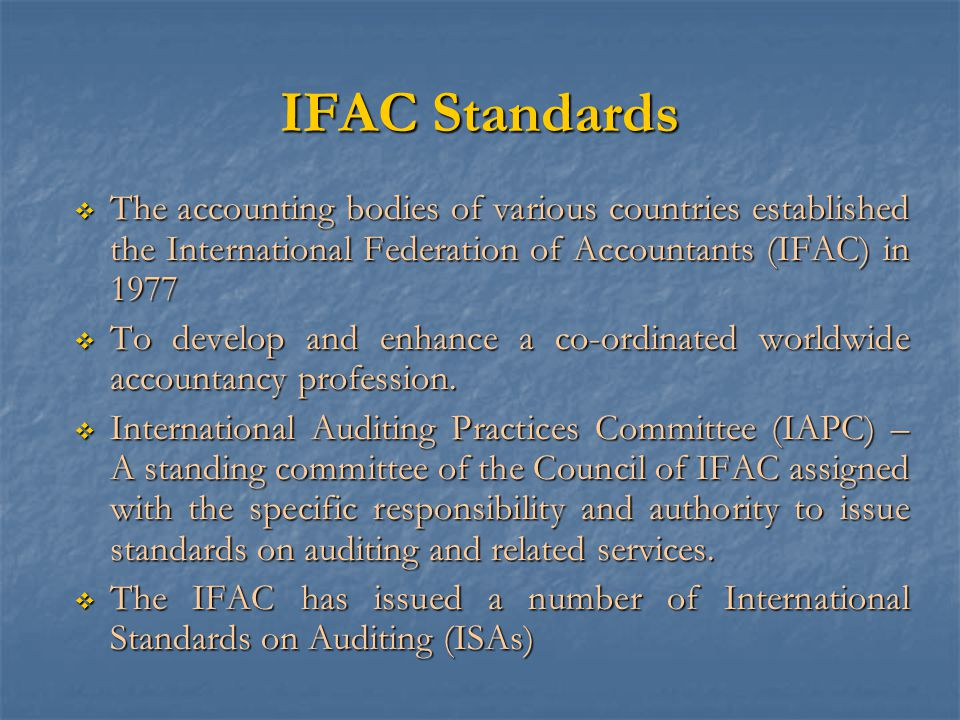 IFAC Standards The accounting bodies of various countries established the International Federation of Accountants (IFAC) in 1977.