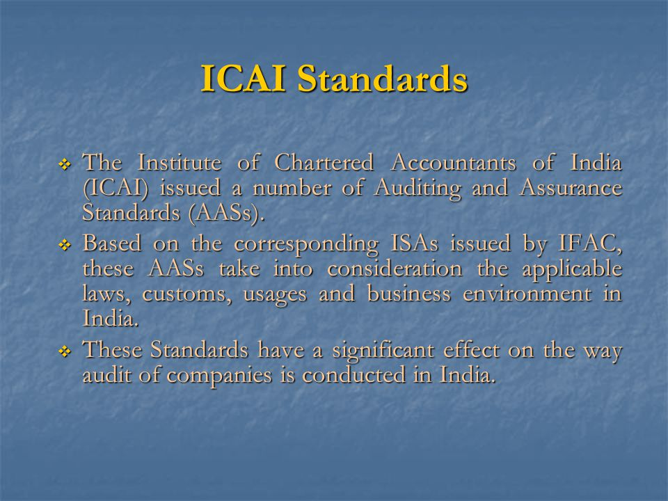 ICAI Standards The Institute of Chartered Accountants of India (ICAI) issued a number of Auditing and Assurance Standards (AASs).