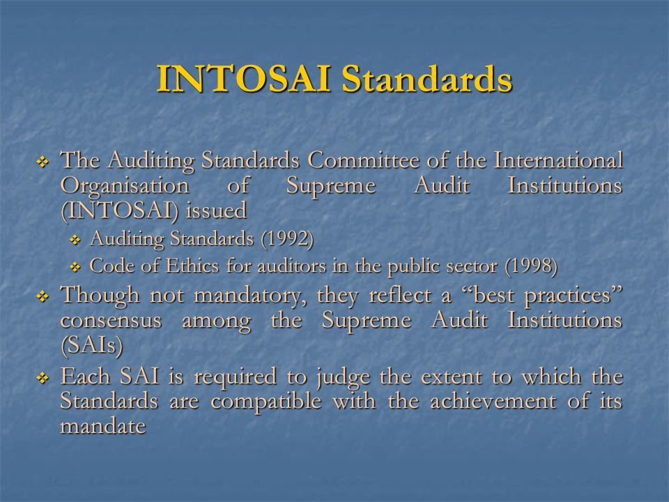 INTOSAI Standards The Auditing Standards Committee of the International Organisation of Supreme Audit Institutions (INTOSAI) issued.