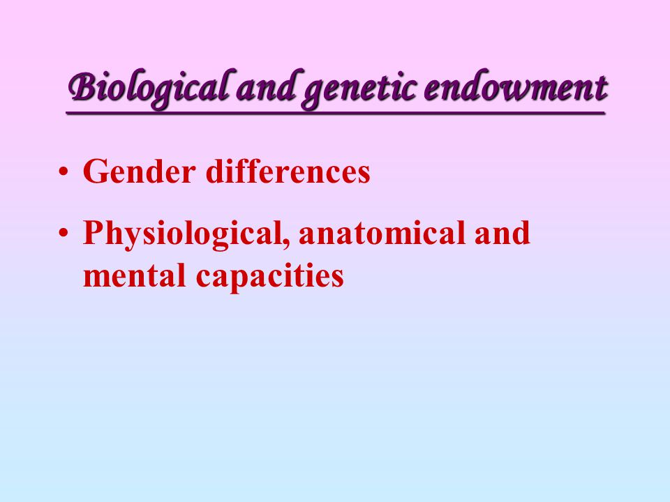 Biological and genetic endowment