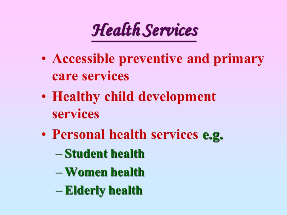 Health Services Accessible preventive and primary care services