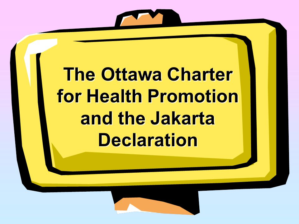 The Ottawa Charter for Health Promotion and the Jakarta Declaration