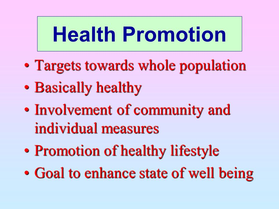 Health Promotion Targets towards whole population Basically healthy