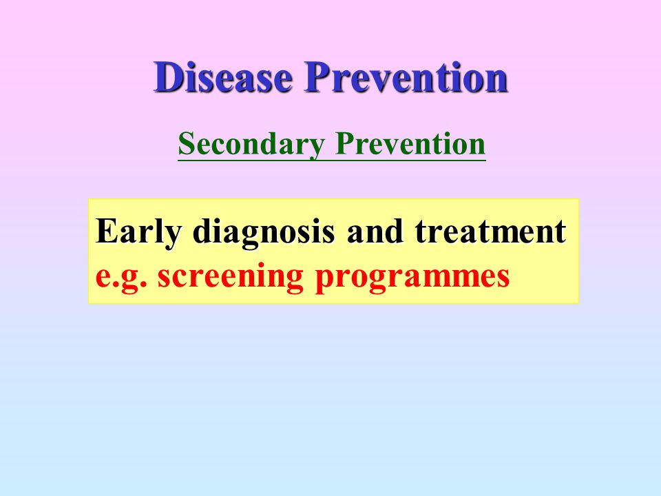 Disease Prevention Early diagnosis and treatment