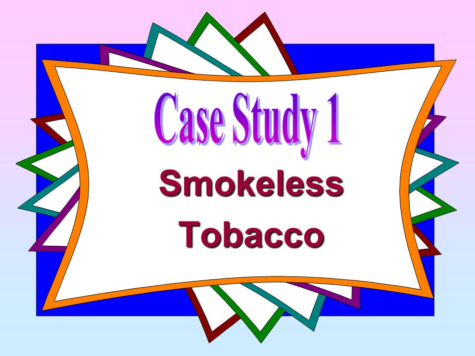 Case Study 1 Smokeless Tobacco