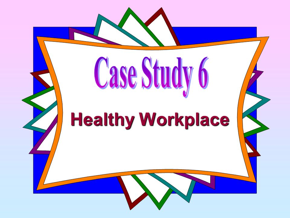 Case Study 6 Healthy Workplace