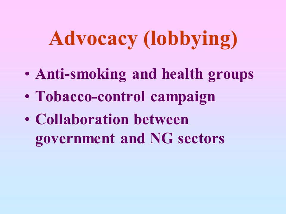 Advocacy (lobbying) Anti-smoking and health groups