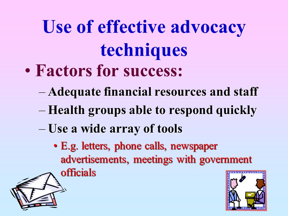 Use of effective advocacy techniques