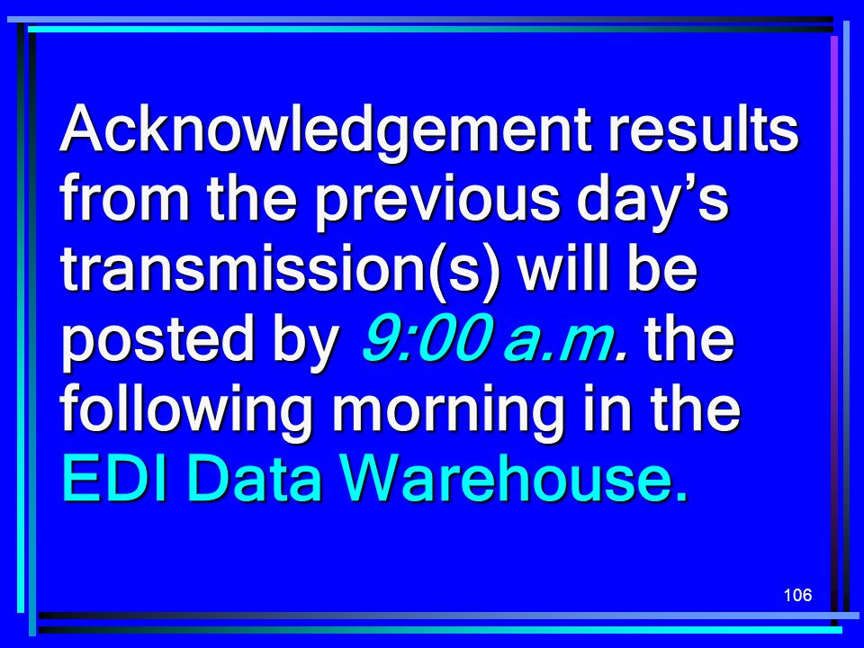 Acknowledgement results from the previous day's transmission(s) will be posted by 9:00 a.m.
