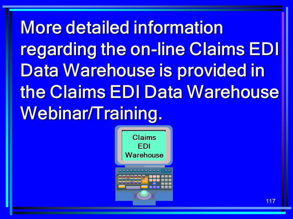 More detailed information regarding the on-line Claims EDI Data Warehouse is provided in the Claims EDI Data Warehouse Webinar/Training.