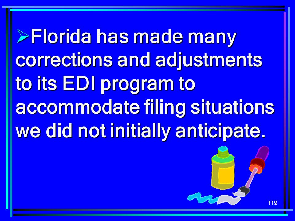 Florida has made many corrections and adjustments to its EDI program to accommodate filing situations we did not initially anticipate.