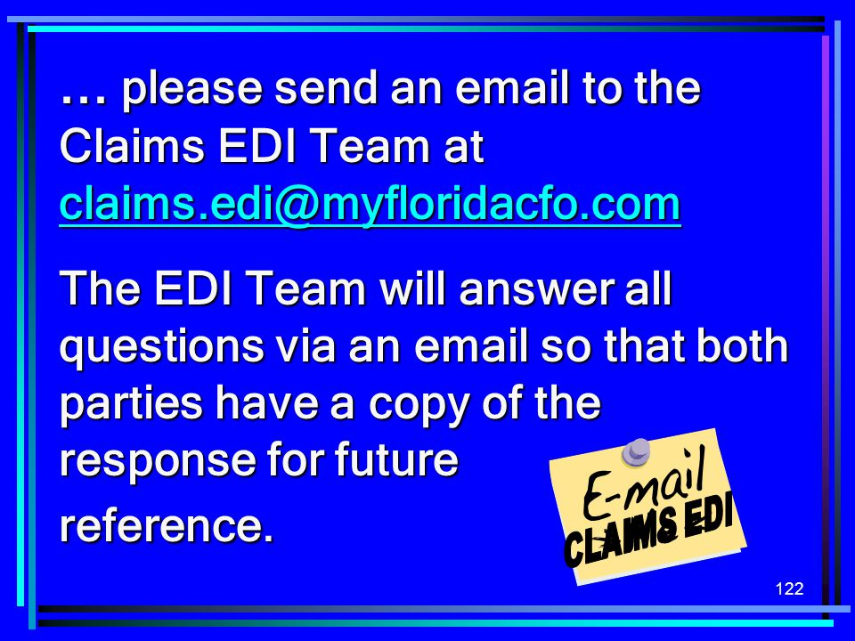 ... please send an email to the Claims EDI Team at claims.edi@myfloridacfo.com