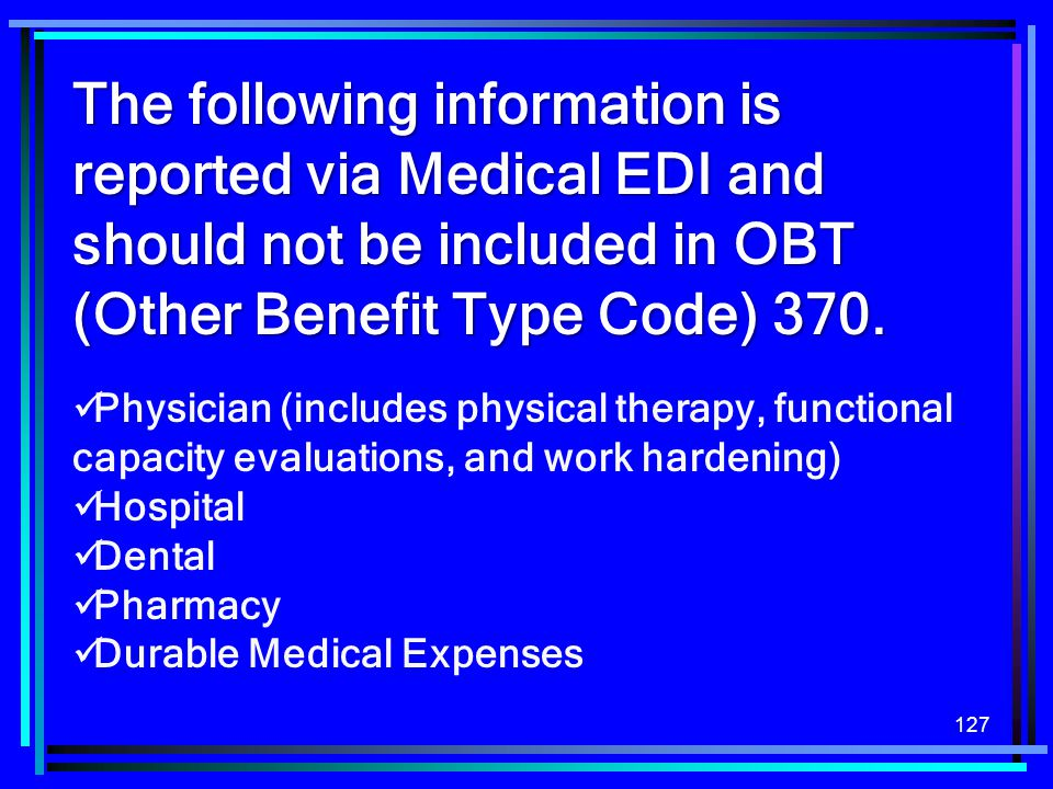 The following information is reported via Medical EDI and should not be included in OBT (Other Benefit Type Code) 370.