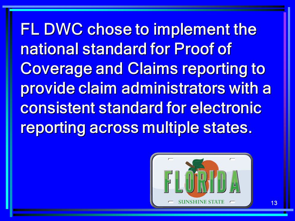 FL DWC chose to implement the national standard for Proof of Coverage and Claims reporting to provide claim administrators with a consistent standard for electronic reporting across multiple states.