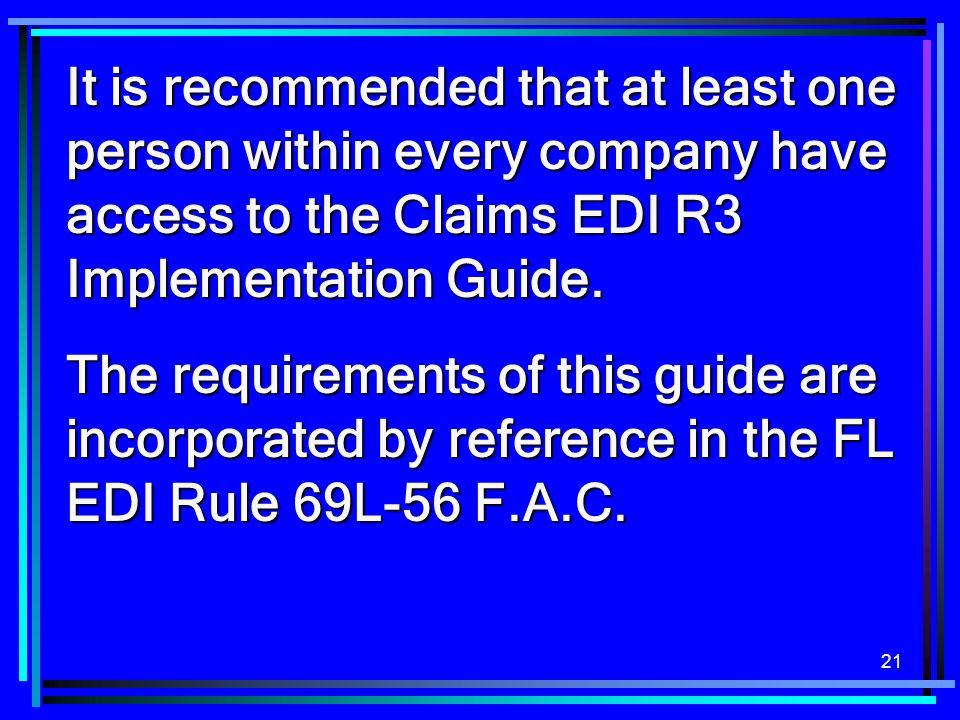 It is recommended that at least one person within every company have access to the Claims EDI R3 Implementation Guide.