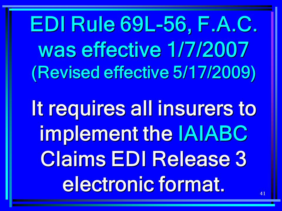 EDI Rule 69L-56, F.A.C. was effective 1/7/2007 (Revised effective 5/17/2009)