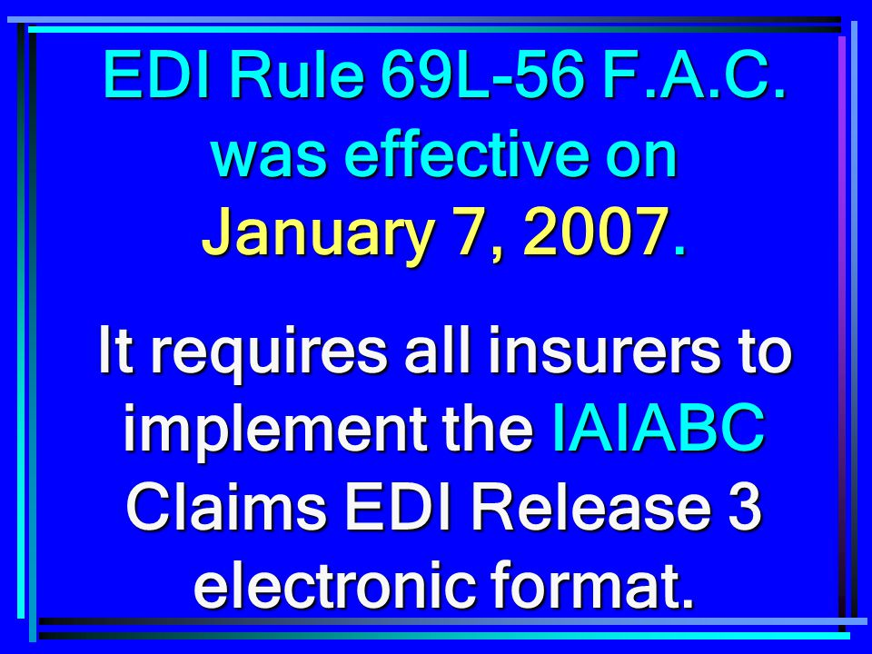 EDI Rule 69L-56 F.A.C. was effective on January 7, 2007.