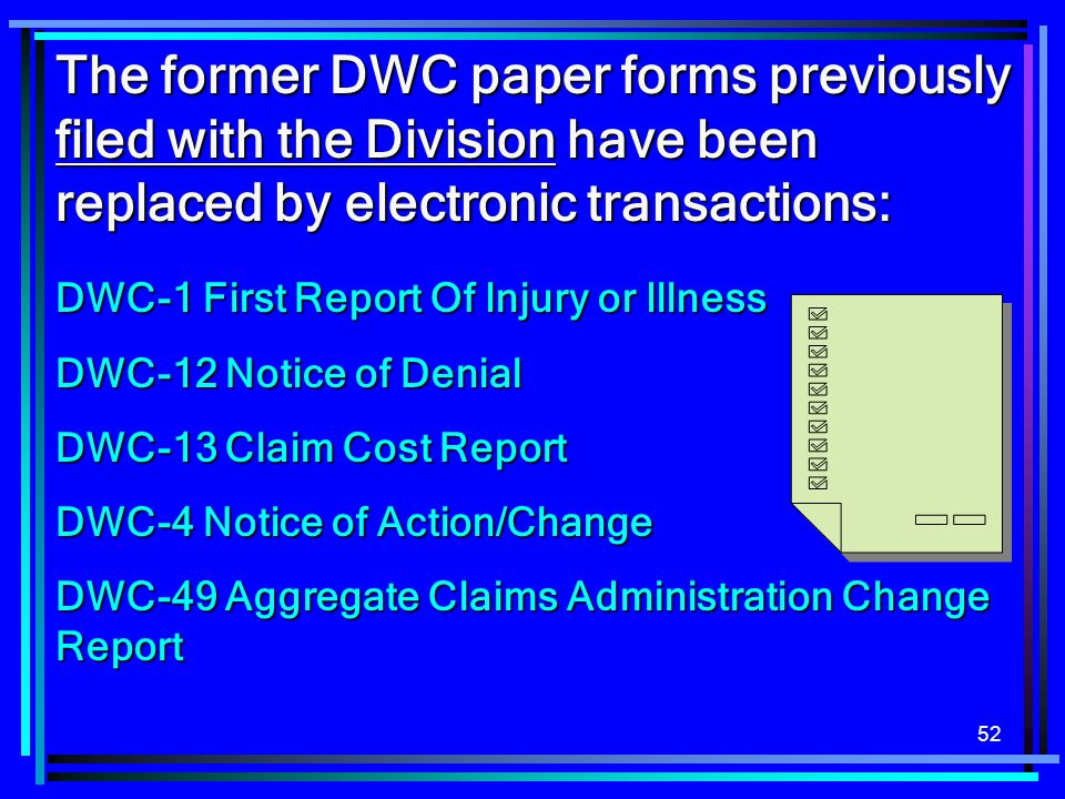 The former DWC paper forms previously filed with the Division have been replaced by electronic transactions: