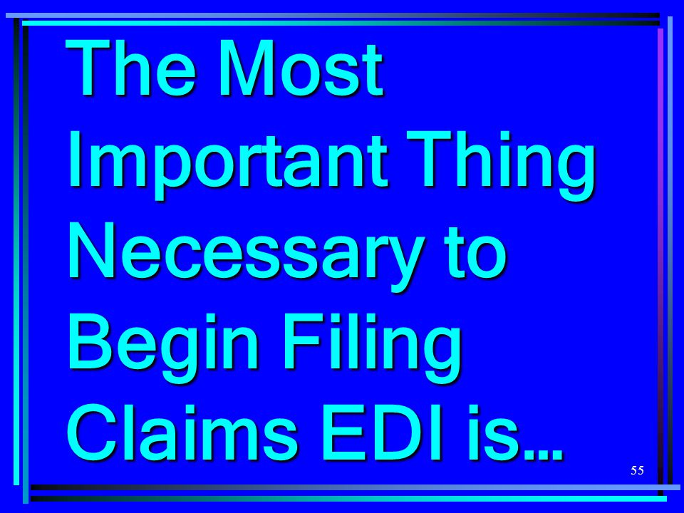 The Most Important Thing Necessary to Begin Filing Claims EDI is…