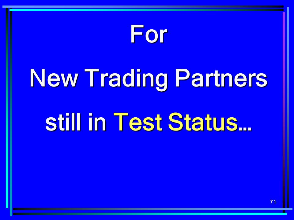 For New Trading Partners still in Test Status…