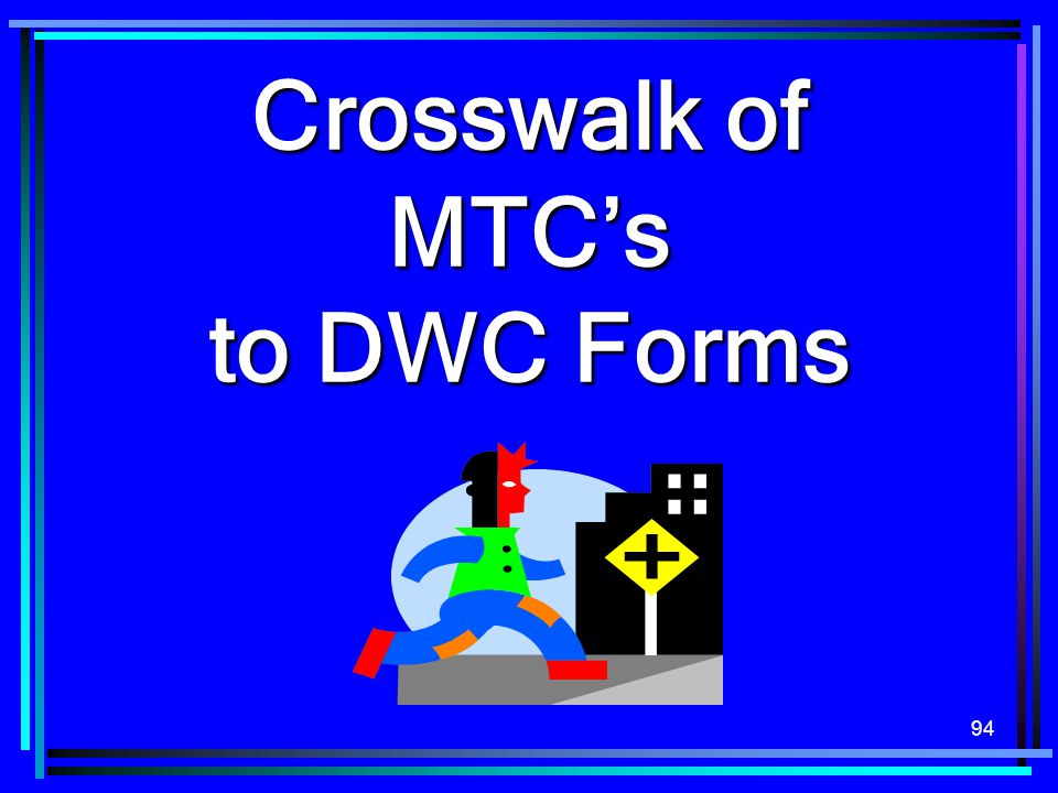 Crosswalk of MTC's to DWC Forms