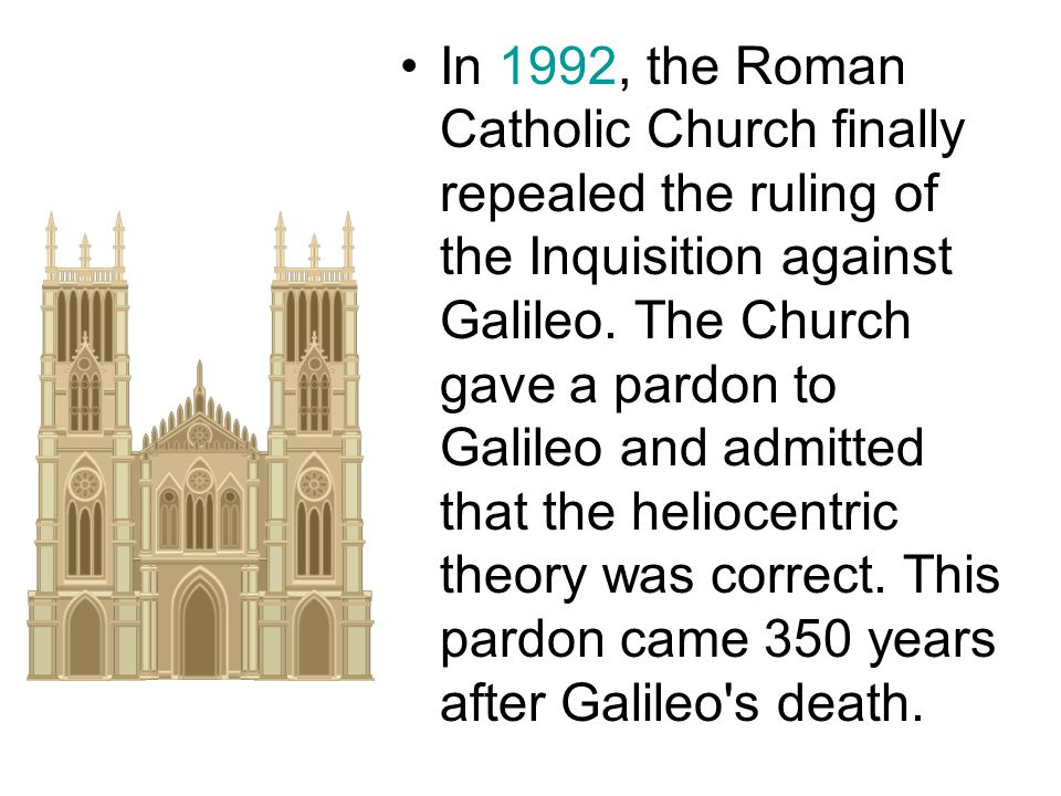 In 1992, the Roman Catholic Church finally repealed the ruling of the Inquisition against Galileo.