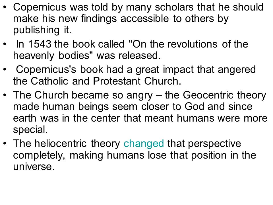 Copernicus was told by many scholars that he should make his new findings accessible to others by publishing it.