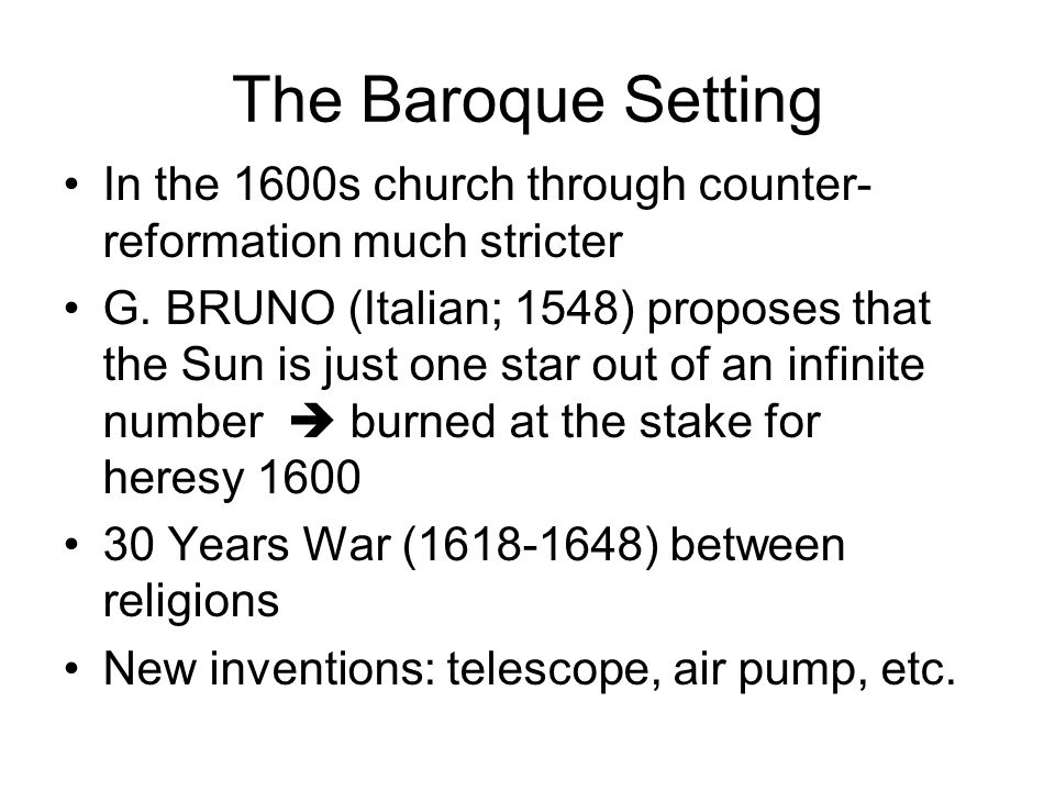 The Baroque Setting In the 1600s church through counter-reformation much stricter.