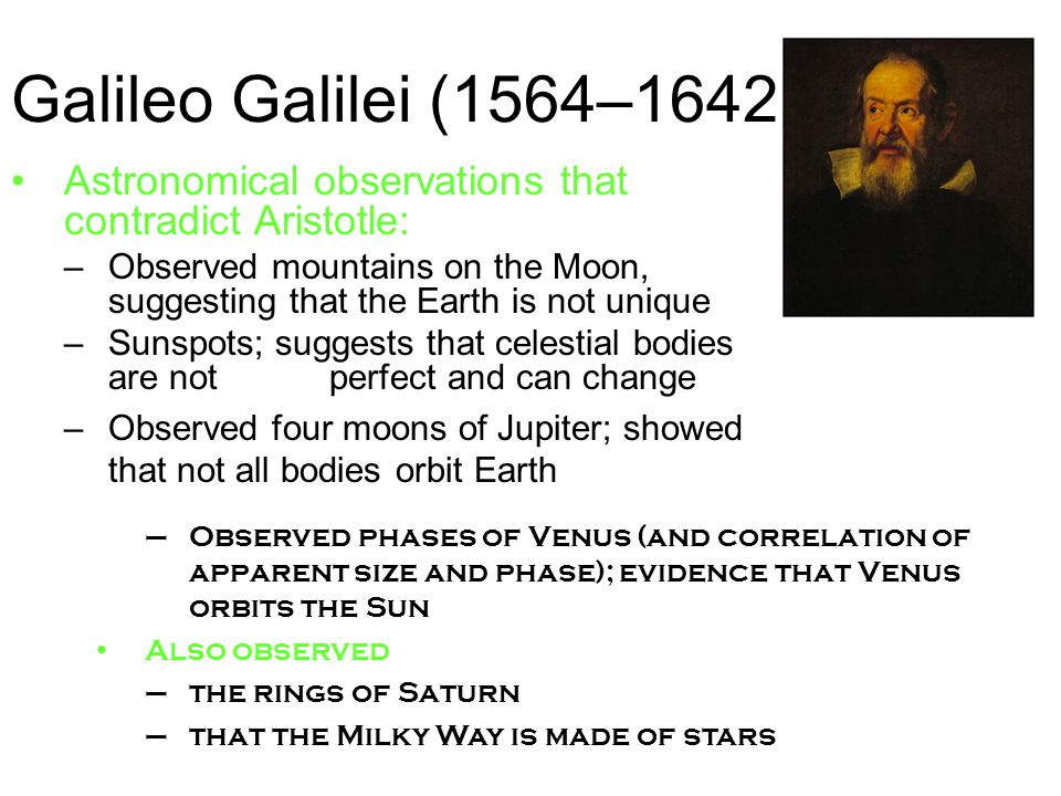 Galileo Galilei (1564–1642) Astronomical observations that contradict Aristotle: