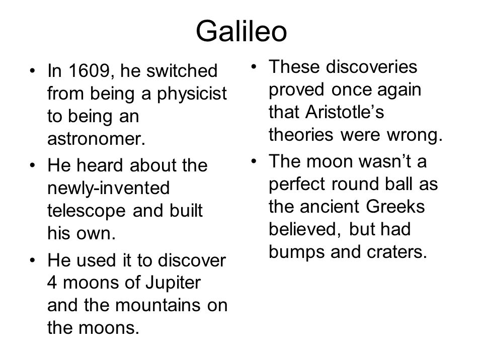 Galileo These discoveries proved once again that Aristotle's theories were wrong.