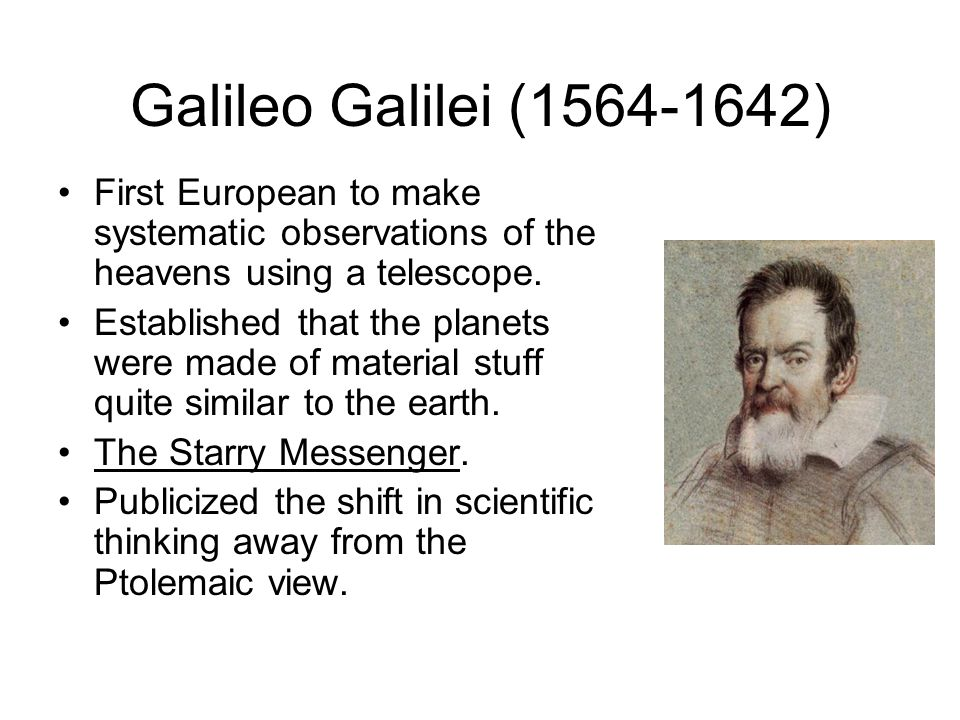 Galileo Galilei (1564-1642) First European to make systematic observations of the heavens using a telescope.