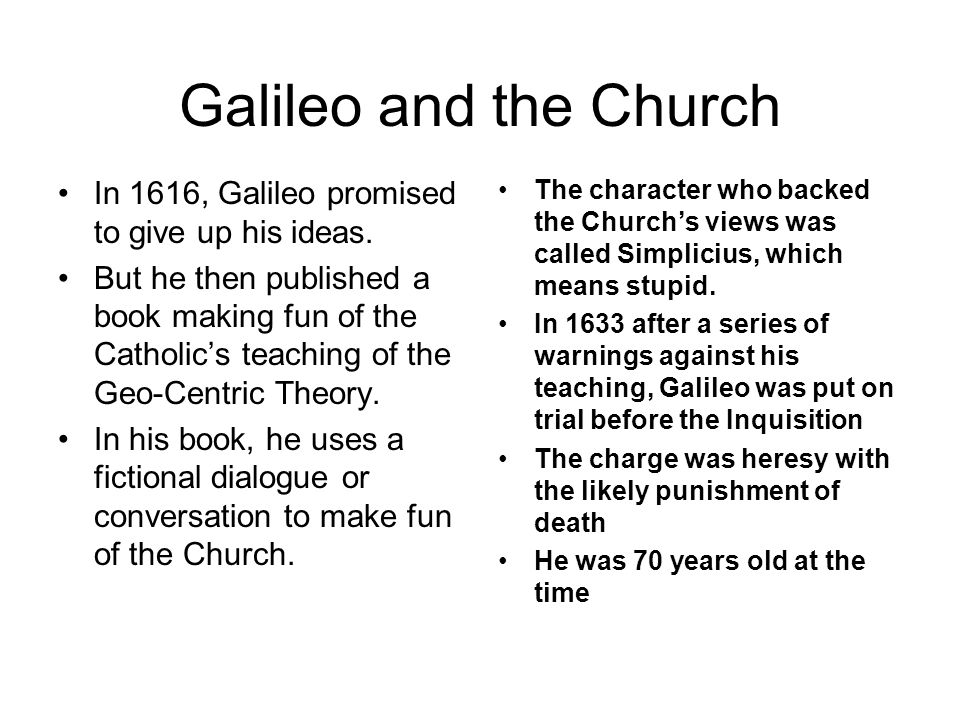 Galileo and the Church In 1616, Galileo promised to give up his ideas.