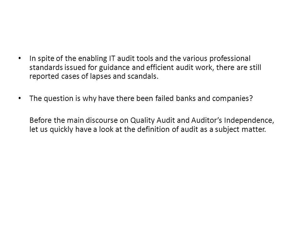 In spite of the enabling IT audit tools and the various professional standards issued for guidance and efficient audit work, there are still reported cases of lapses and scandals.