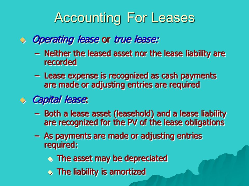 Accounting For Leases Operating lease or true lease: Capital lease: