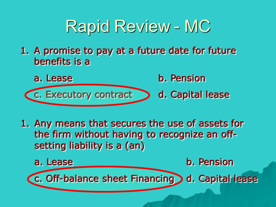 Rapid Review - MC A promise to pay at a future date for future benefits is a. a. Lease b. Pension.