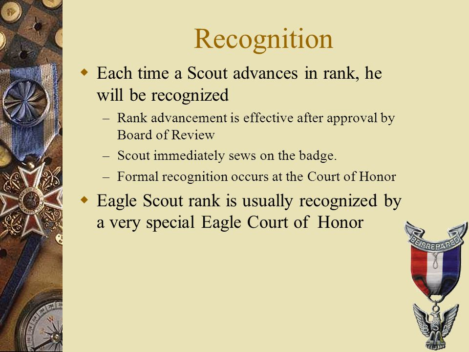 Recognition Each time a Scout advances in rank, he will be recognized
