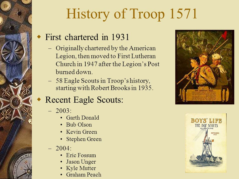 History of Troop 1571 First chartered in 1931 Recent Eagle Scouts: