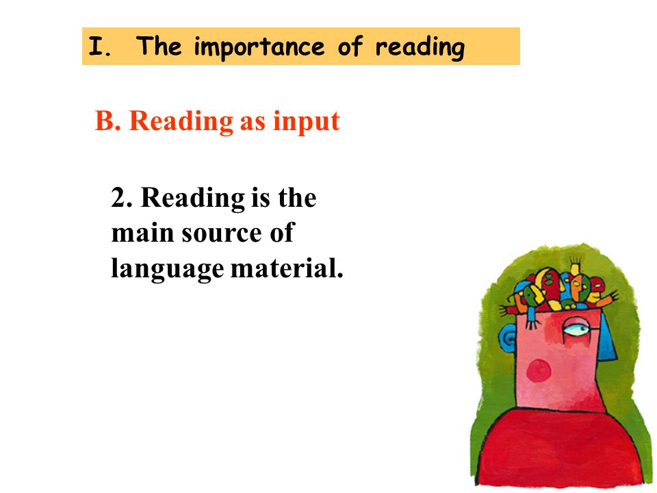 2. Reading is the main source of language material.