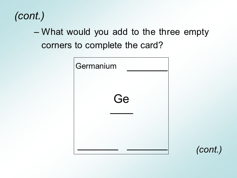 (cont.) What would you add to the three empty corners to complete the card Germanium Ge (cont.)