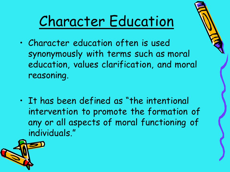 Character Education Character education often is used synonymously with terms such as moral education, values clarification, and moral reasoning.