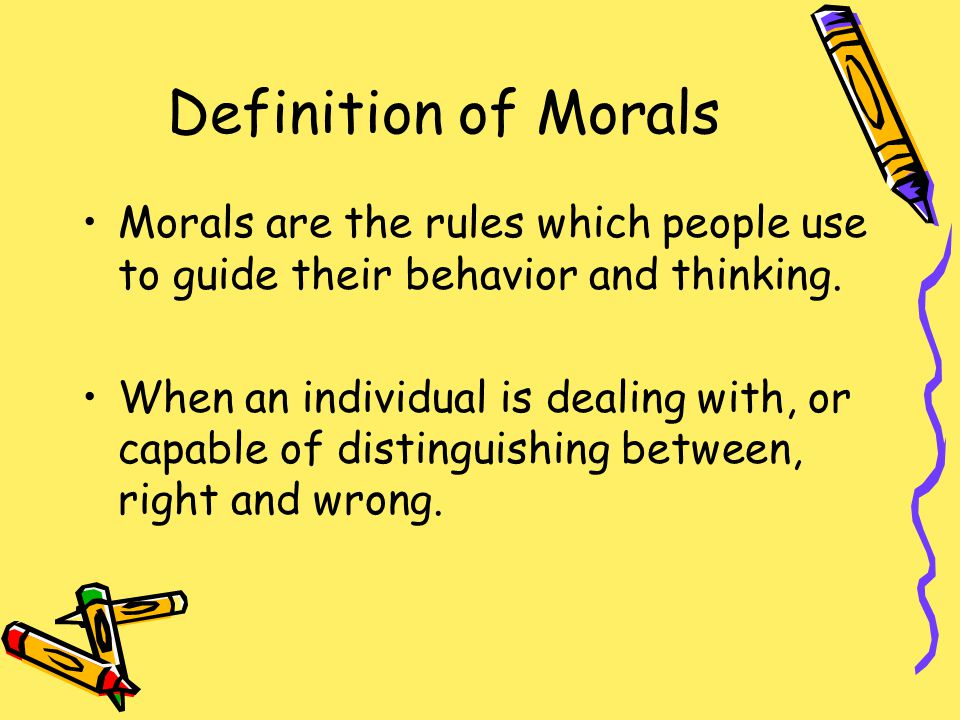 Definition of Morals Morals are the rules which people use to guide their behavior and thinking.