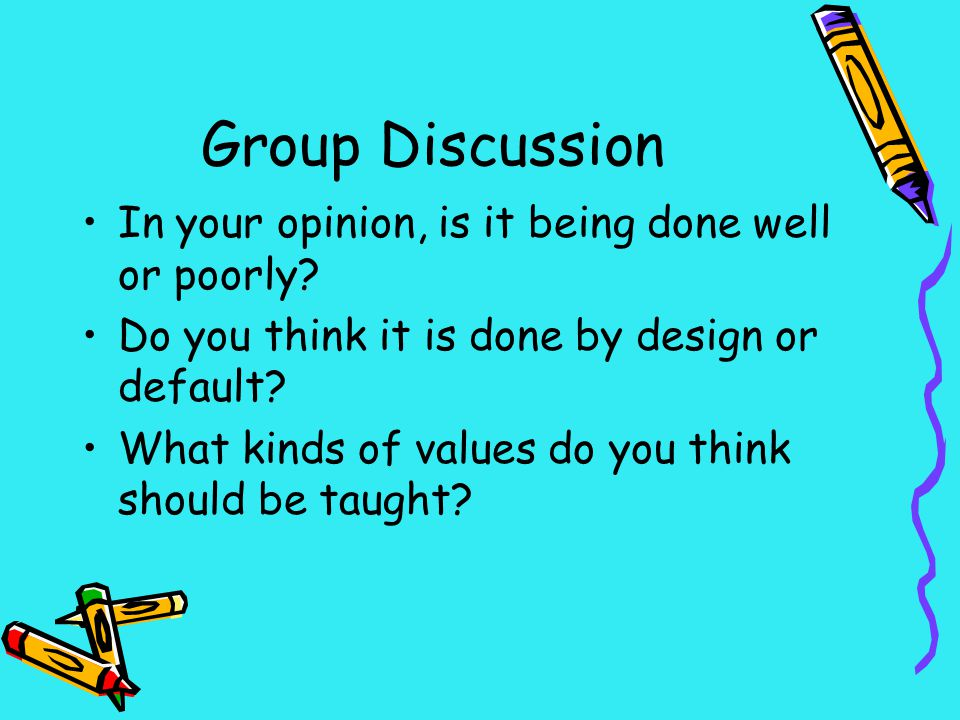 Group Discussion In your opinion, is it being done well or poorly