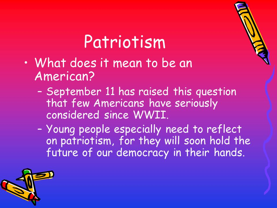 Patriotism What does it mean to be an American