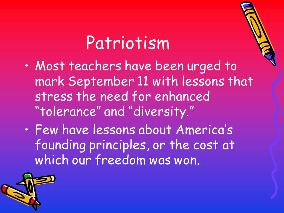 Patriotism Most teachers have been urged to mark September 11 with lessons that stress the need for enhanced tolerance and diversity.