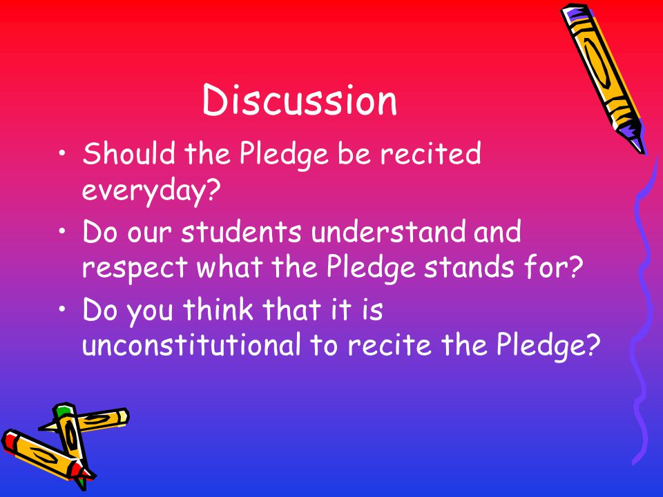 Discussion Should the Pledge be recited everyday