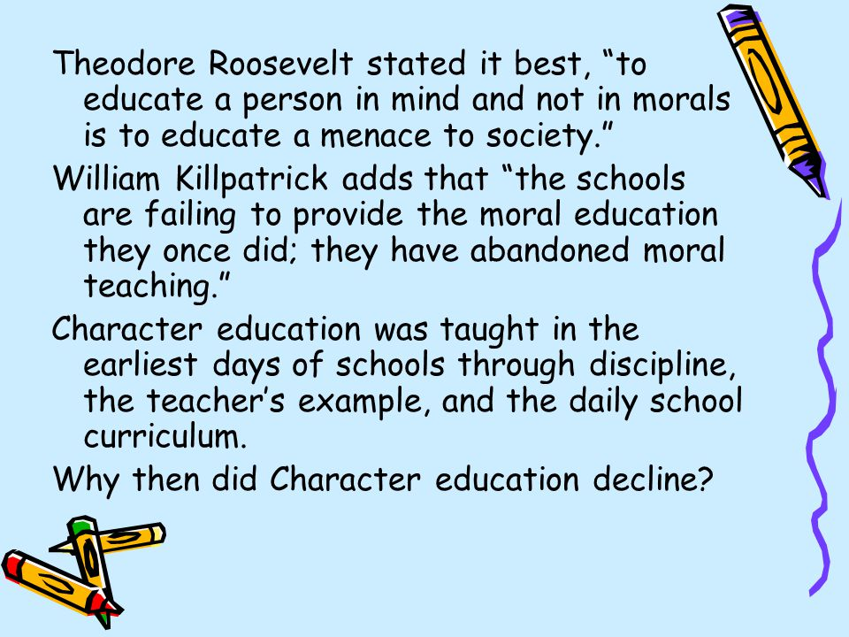 morality and values in schools ppt  theodore roosevelt stated it best to educate a person in mind and not in morals