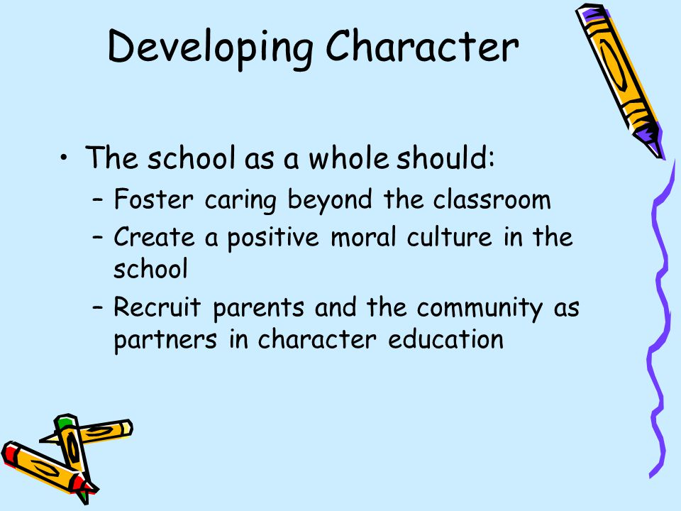 Developing Character The school as a whole should: