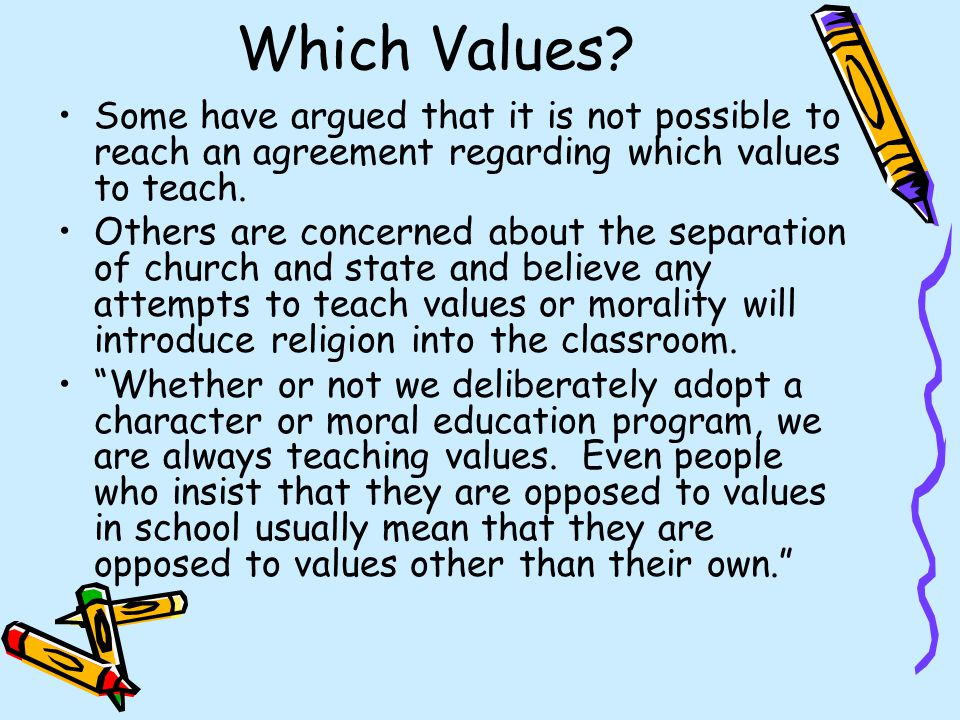 Which Values Some have argued that it is not possible to reach an agreement regarding which values to teach.